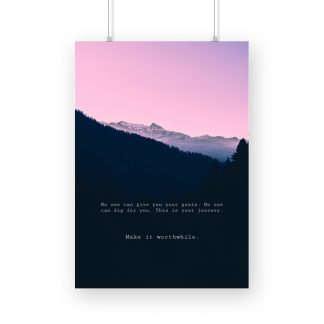 MOTIVATIONAL POSTER with text - 'no one can give you your goals. no one can dig for you. this is your journey. make it worthwhile.' with pink sk and mountains in the background.