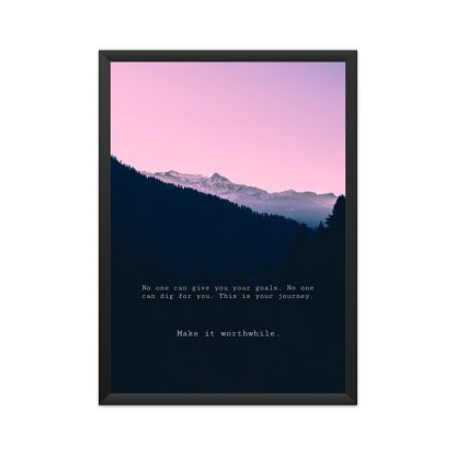 framed MOTIVATIONAL POSTER with text - 'no one can give you your goals. no one can dig for you. this is your journey. make it worthwhile.' with pink sk and mountains in the background.