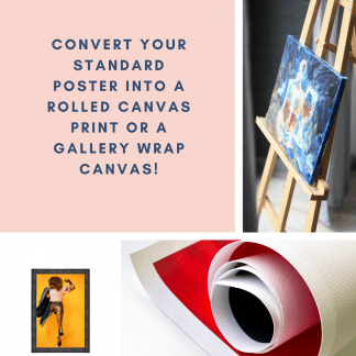 Image with option to convert standard poster to rolled canvas poster or canvas.