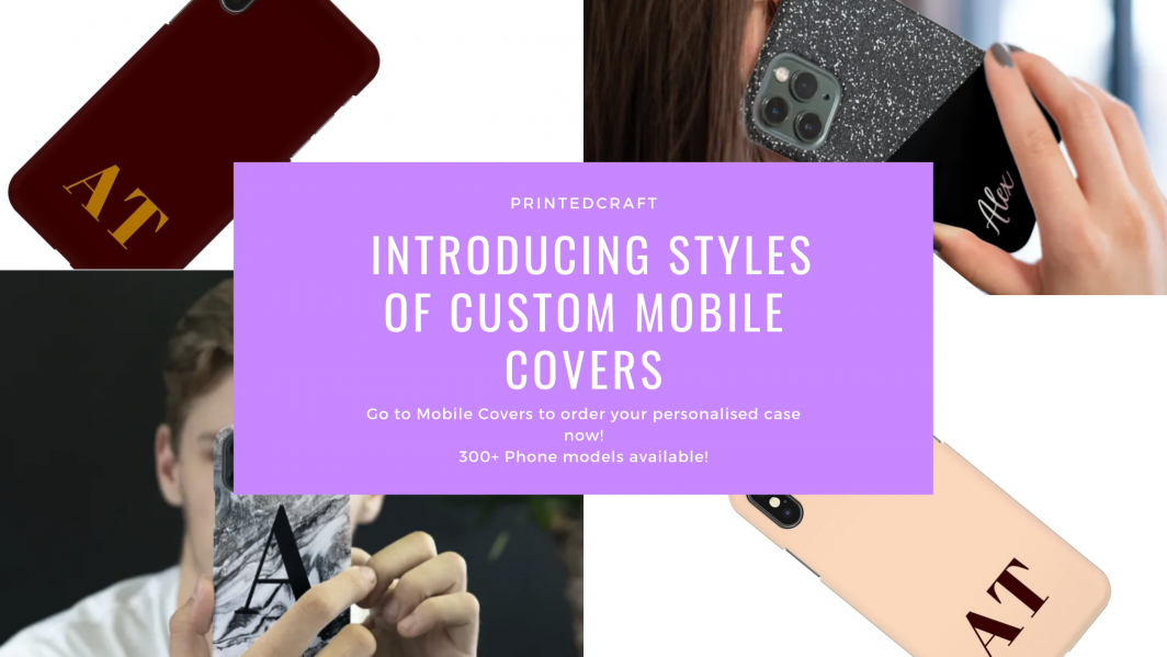 Introducing various styles of custom mobile covers!
